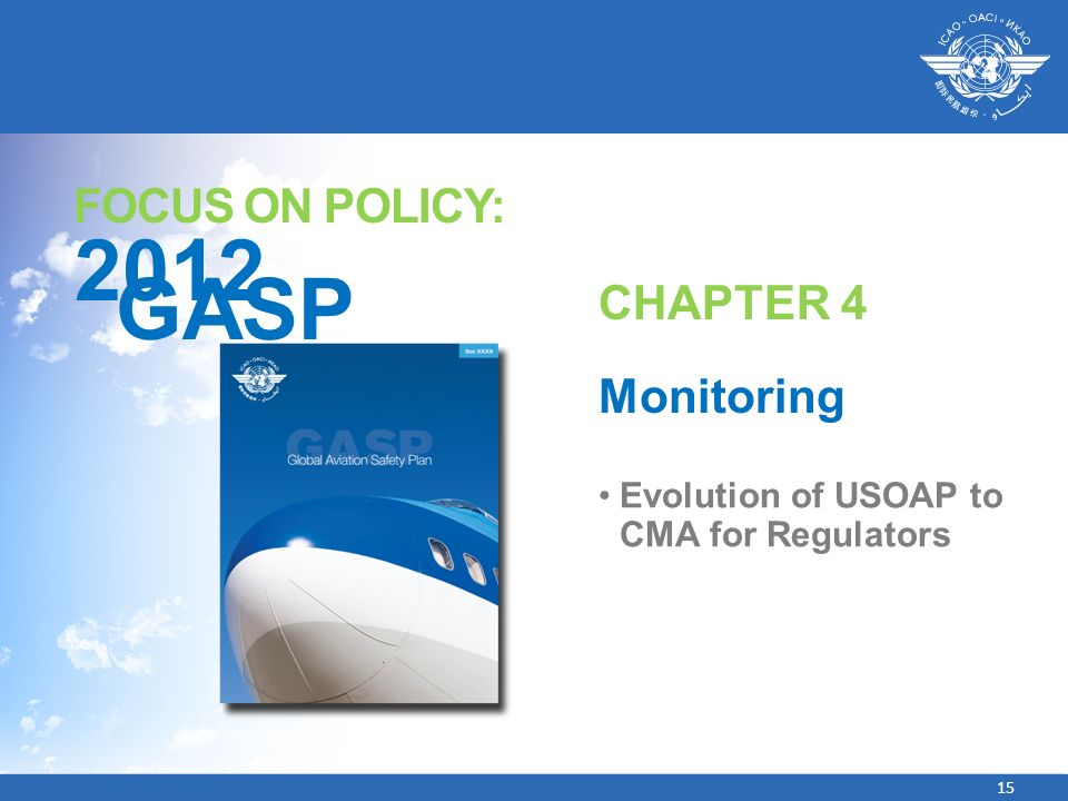 15 FOCUS ON POLICY: 2012 GASP CHAPTER 4 Monitoring Evolution of USOAP to CMA for Regulators
