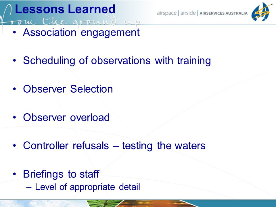 Lessons Learned Association engagement Scheduling of observations with training Observer Selection Observer overload Controller refusals – testing the waters Briefings to staff –Level of appropriate detail