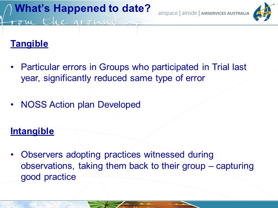Whats Happened to date? Tangible Particular errors in Groups who participated in Trial last year, significantly reduced same type of error NOSS Action
