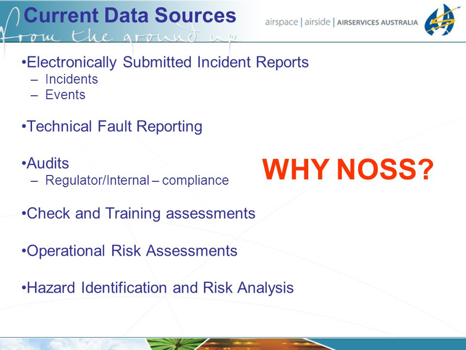 Current Data Sources Electronically Submitted Incident Reports –Incidents –Events Technical Fault Reporting Audits –Regulator/Internal – compliance Ch