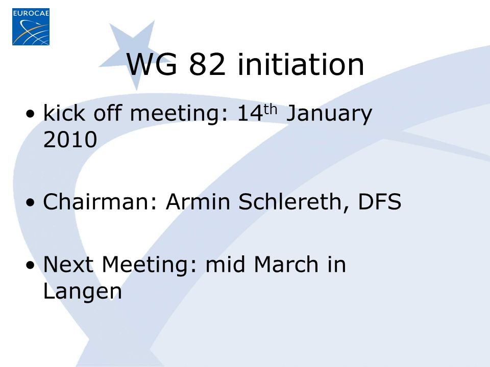 WG 82 initiation kick off meeting: 14 th January 2010 Chairman: Armin Schlereth, DFS Next Meeting: mid March in Langen