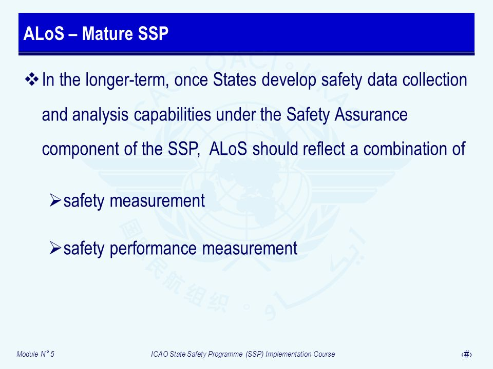 Module N° 5ICAO State Safety Programme (SSP) Implementation Course 16 In the longer-term, once States develop safety data collection and analysis capa