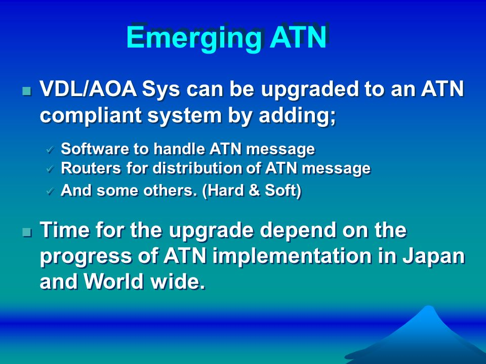 Emerging ATN VDL/AOA Sys can be upgraded to an ATN compliant system by adding; Software to handle ATN message Routers for distribution of ATN message