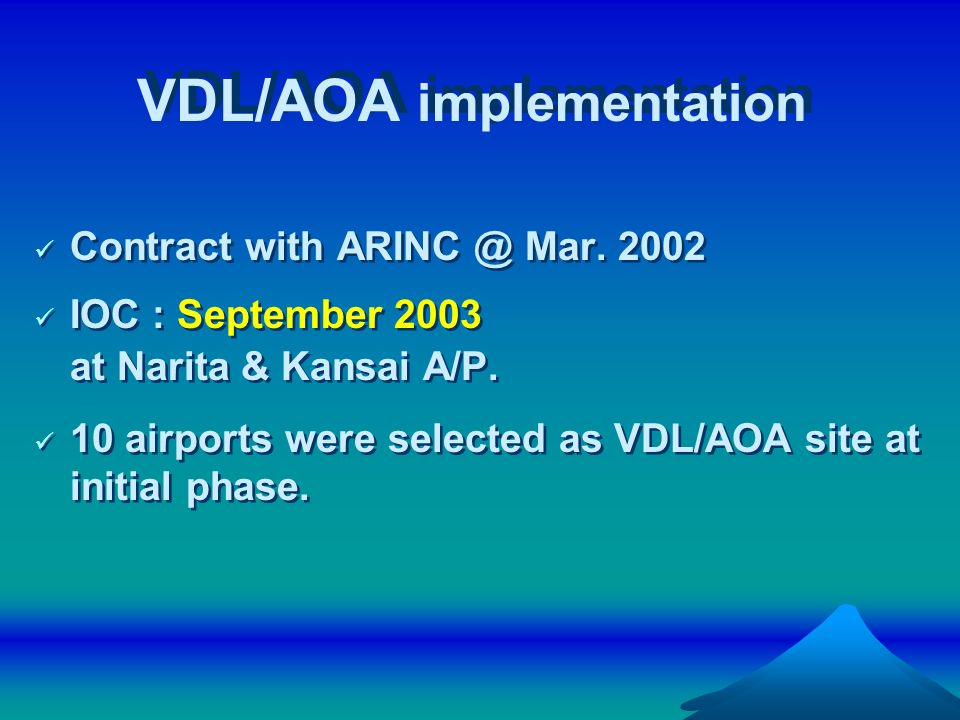 VDL/AOA implementation Contract with ARINC @ Mar. 2002 IOC : September 2003 at Narita & Kansai A/P. 10 airports were selected as VDL/AOA site at initi