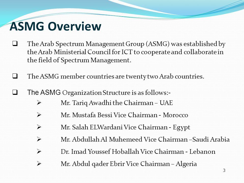 3 The Arab Spectrum Management Group (ASMG) was established by the Arab Ministerial Council for ICT to cooperate and collaborate in the field of Spect