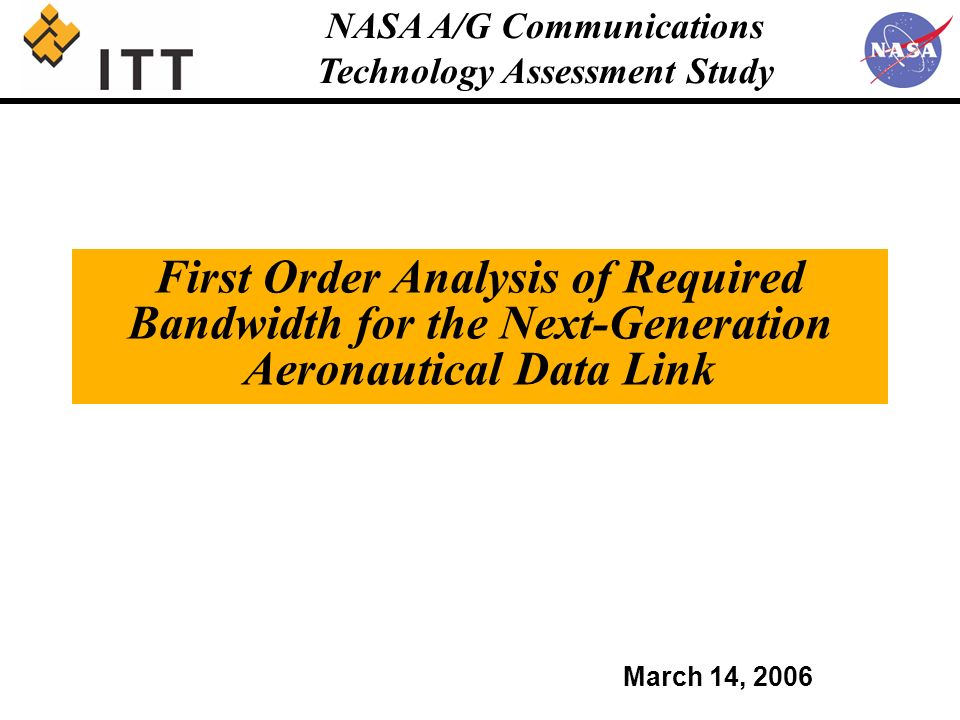 NASA A/G Communications Technology Assessment Study First Order Analysis of Required Bandwidth for the Next-Generation Aeronautical Data Link March 14, 2006