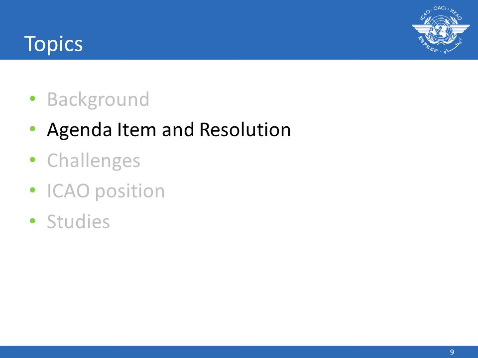 Background Agenda Item and Resolution Challenges ICAO position Studies 9 Topics
