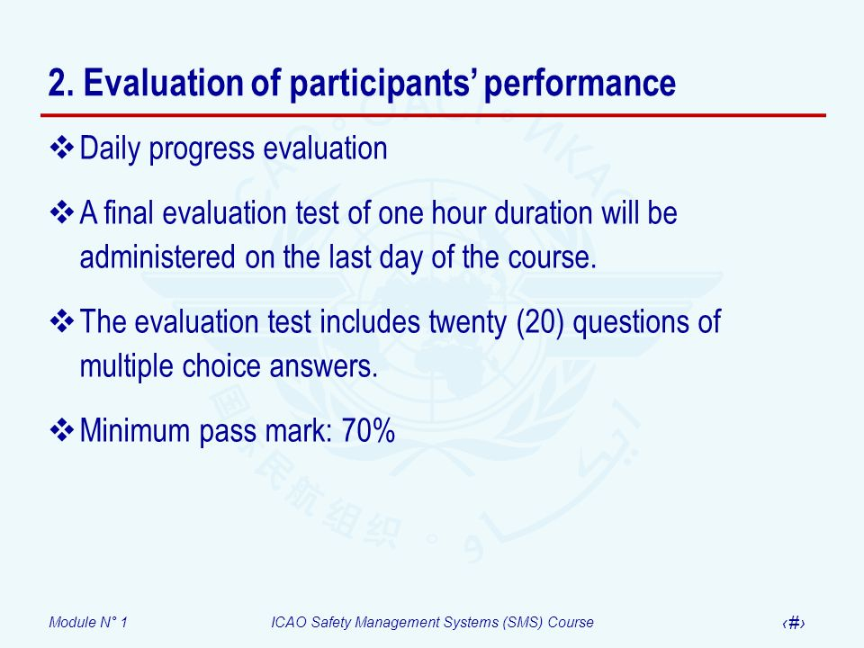 Module N° 1ICAO Safety Management Systems (SMS) Course 20 2. Evaluation of participants performance Daily progress evaluation A final evaluation test