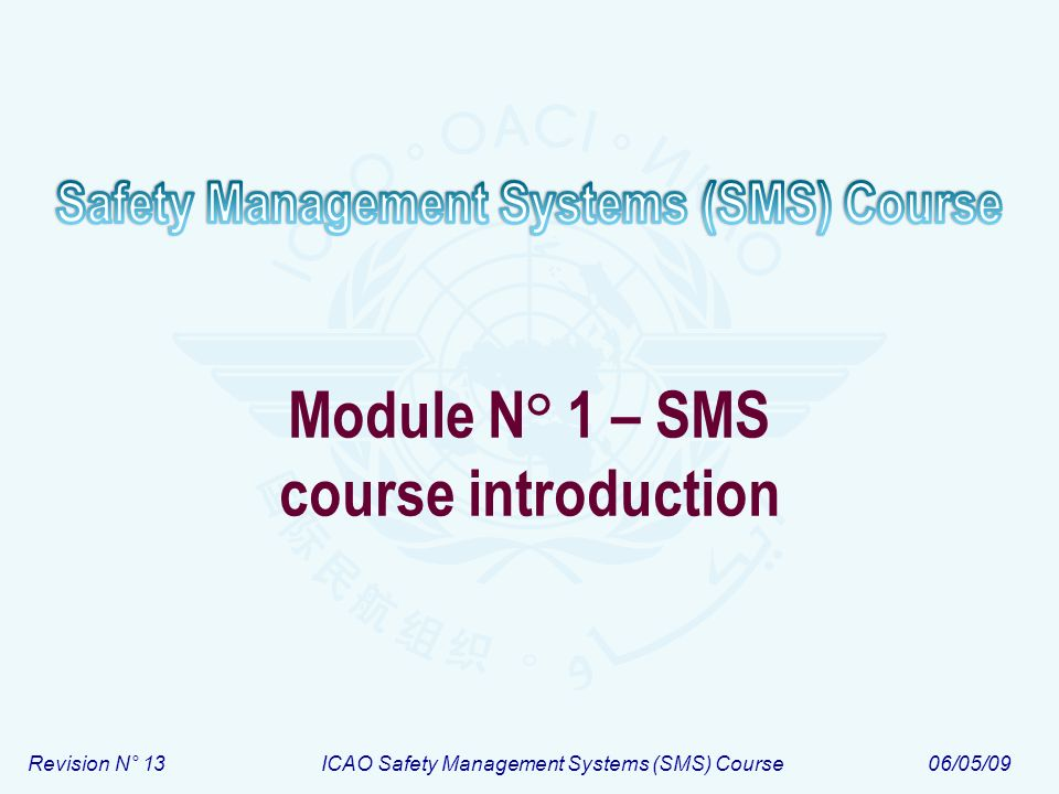 Revision N° 13ICAO Safety Management Systems (SMS) Course06/05/09 Module N° 1 – SMS course introduction