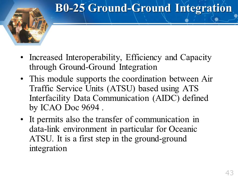 Increased Interoperability, Efficiency and Capacity through Ground-Ground Integration This module supports the coordination between Air Traffic Servic