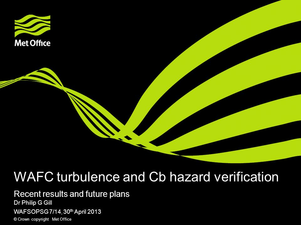 © Crown copyright Met Office Contents This presentation covers the following areas Introduction Turbulence verification Cb verification Future plans Questions and answers