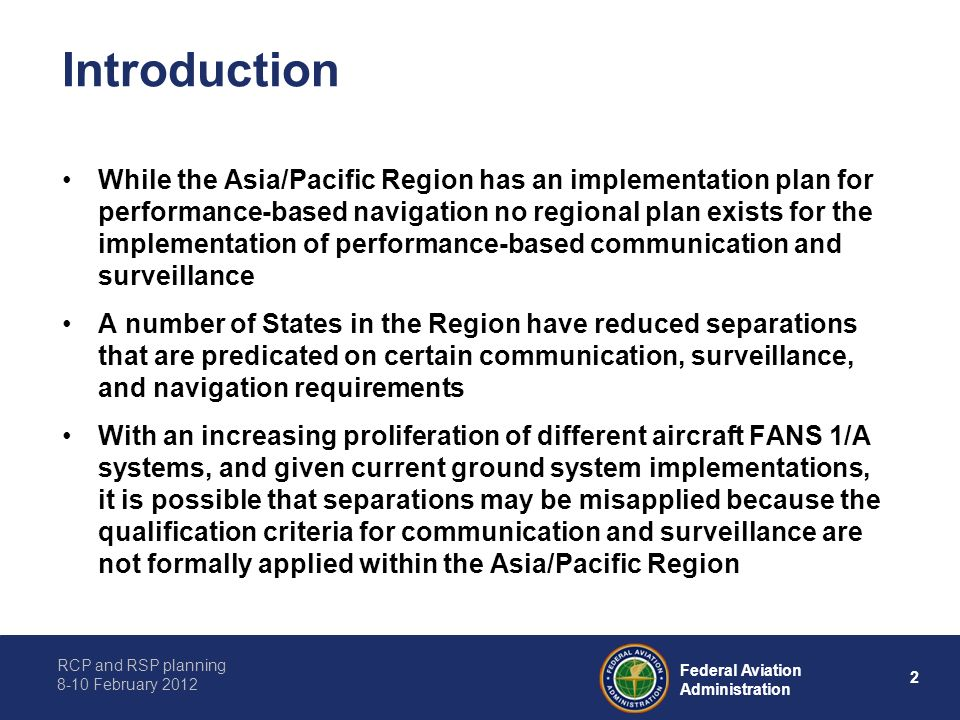 RCP and RSP planning 8-10 February 2012 2 Federal Aviation Administration Introduction While the Asia/Pacific Region has an implementation plan for pe