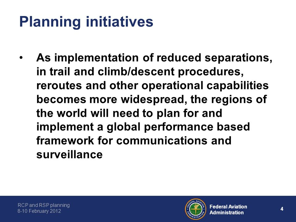 RCP and RSP planning 8-10 February 2012 4 Federal Aviation Administration Planning initiatives As implementation of reduced separations, in trail and
