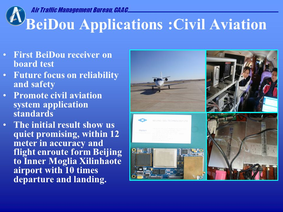 Air Traffic Management Bureau, CAAC BeiDou Applications :Civil Aviation First BeiDou receiver on board test Future focus on reliability and safety Pro