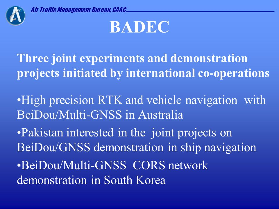 Air Traffic Management Bureau, CAAC BADEC Three joint experiments and demonstration projects initiated by international co-operations High precision R