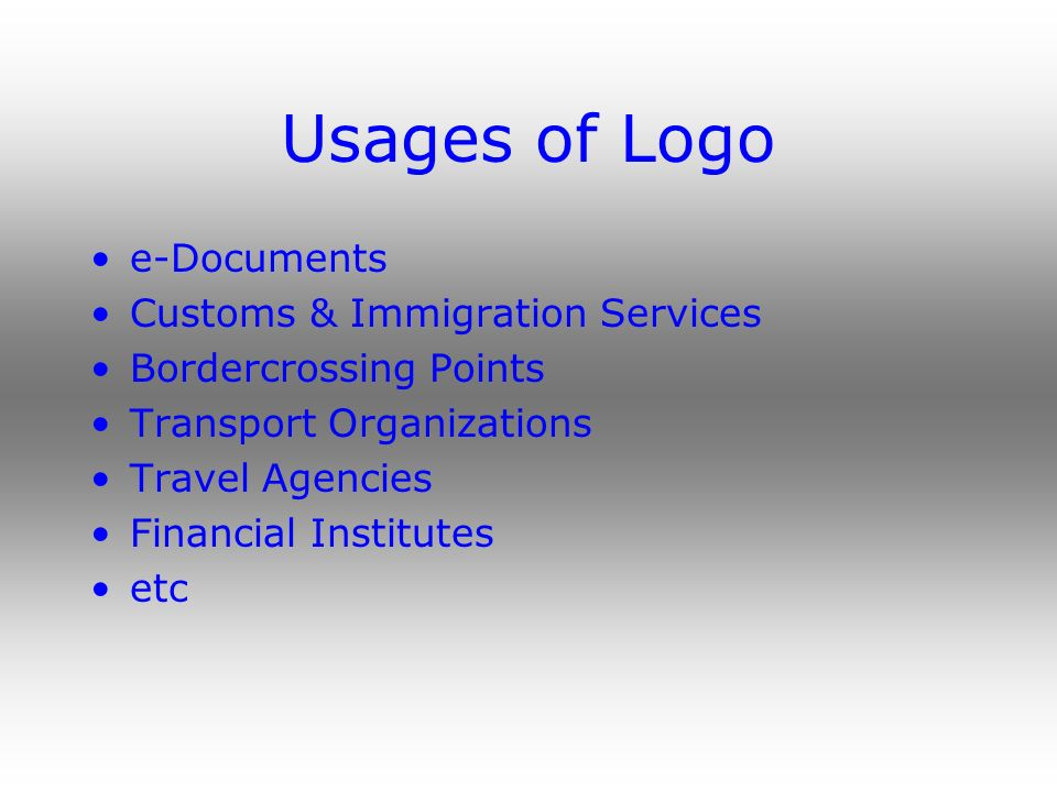 Usages of Logo e-Documents Customs & Immigration Services Bordercrossing Points Transport Organizations Travel Agencies Financial Institutes etc