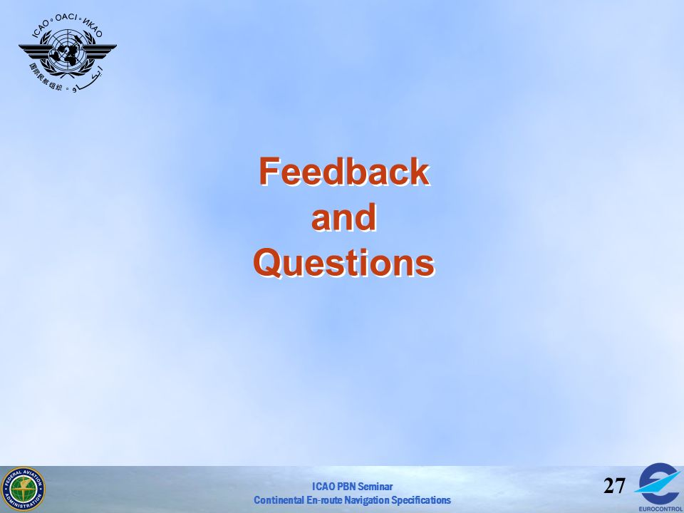 ICAO PBN Seminar Continental En-route Navigation Specifications 27 Feedback and Questions