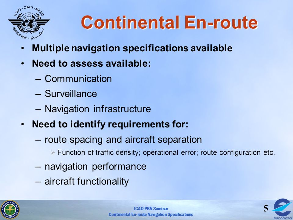 ICAO PBN Seminar Continental En-route Navigation Specifications 5 Continental En-route Multiple navigation specifications available Need to assess ava