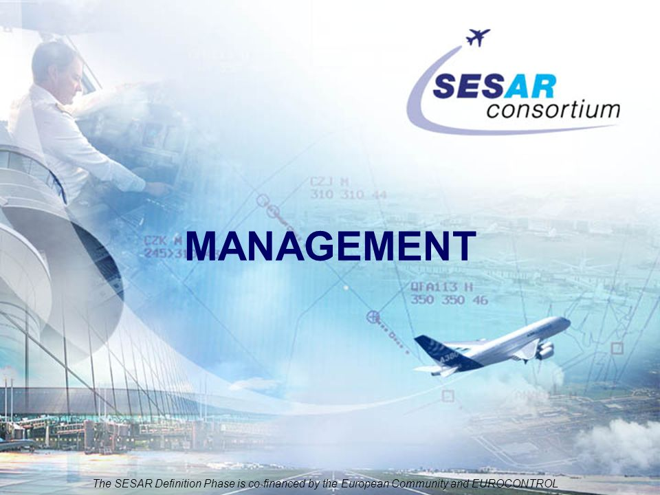 The SESAR Definition Phase is co-financed by the European Community and EUROCONTROL MANAGEMENT