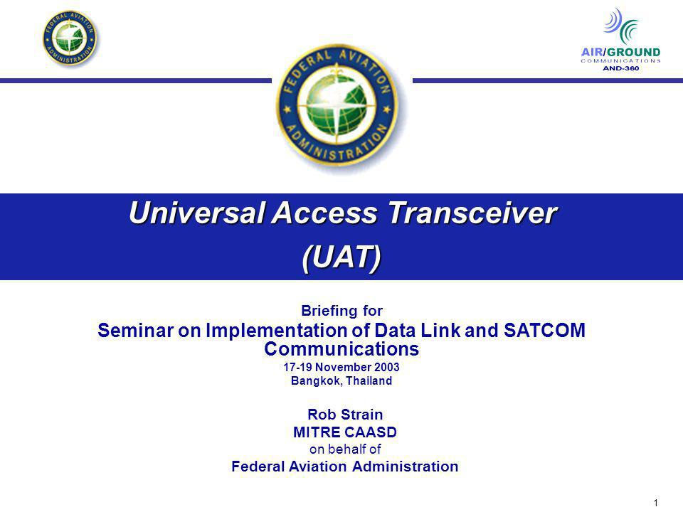 1 Universal Access Transceiver (UAT) Briefing for Seminar on Implementation of Data Link and SATCOM Communications 17-19 November 2003 Bangkok, Thaila