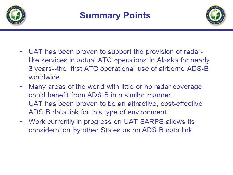 Summary Points UAT has been proven to support the provision of radar- like services in actual ATC operations in Alaska for nearly 3 years--the first A