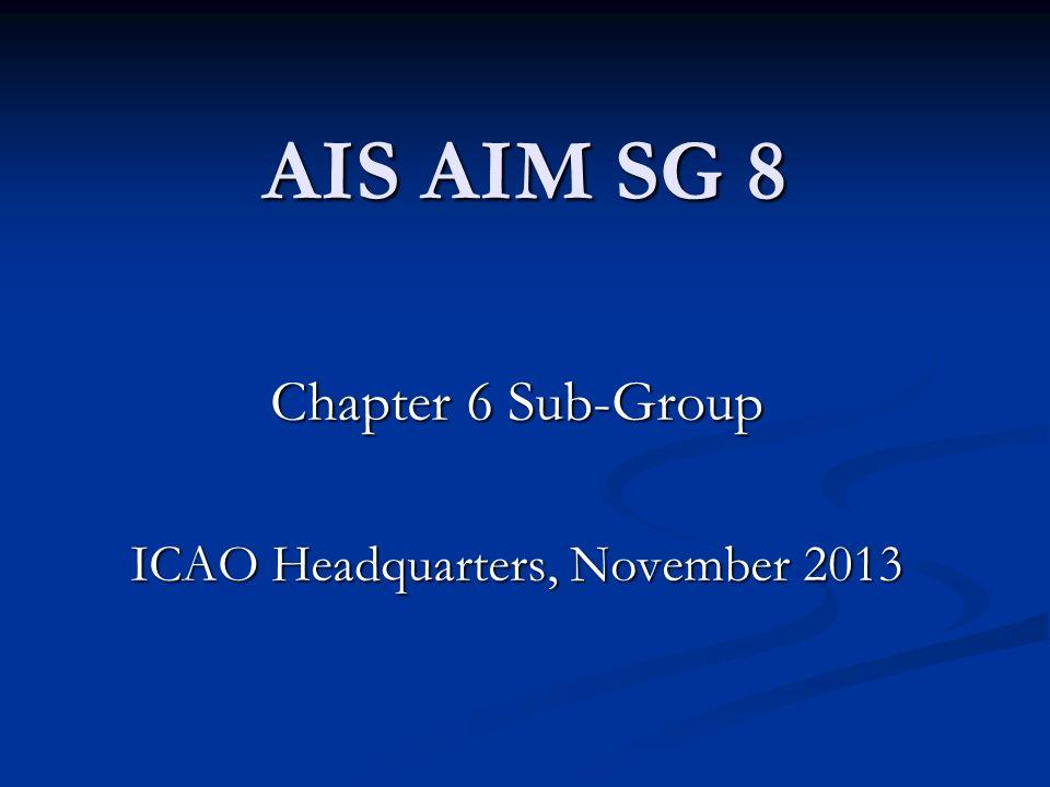 AIS AIM SG 8 Chapter 6 Sub-Group ICAO Headquarters, November 2013