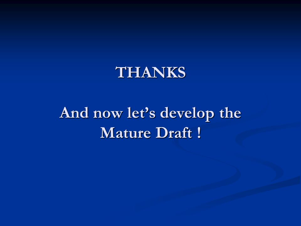 THANKS And now lets develop the Mature Draft !