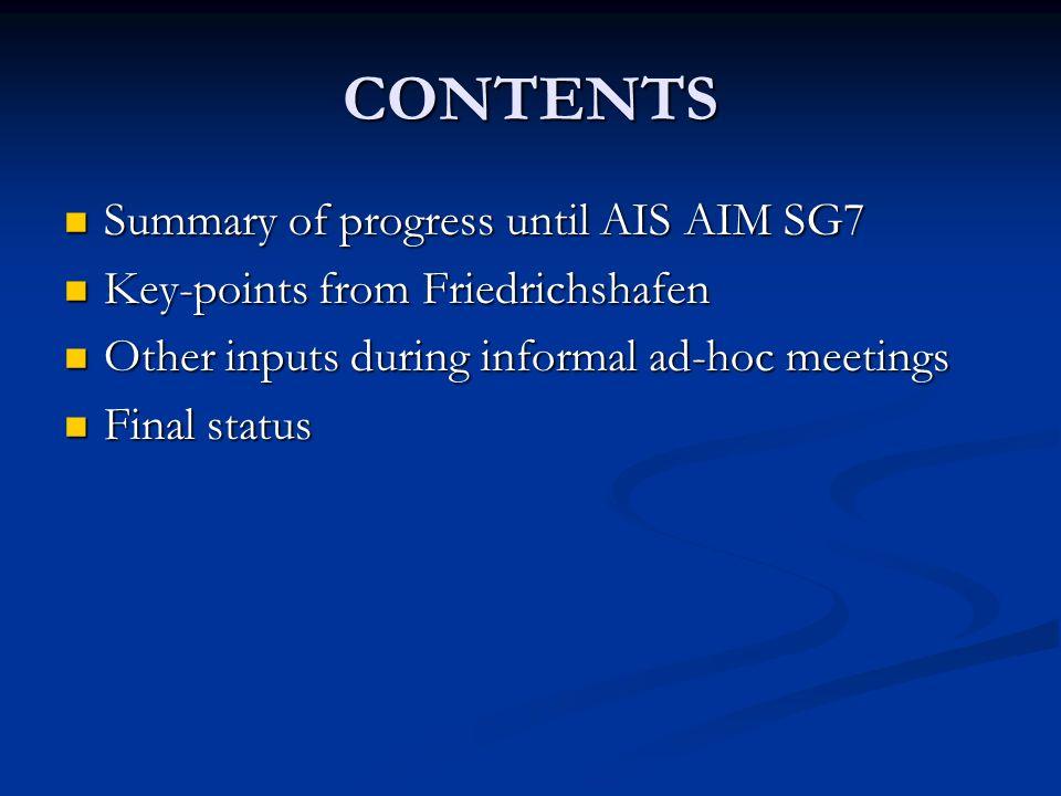 CONTENTS Summary of progress until AIS AIM SG7 Summary of progress until AIS AIM SG7 Key-points from Friedrichshafen Key-points from Friedrichshafen O