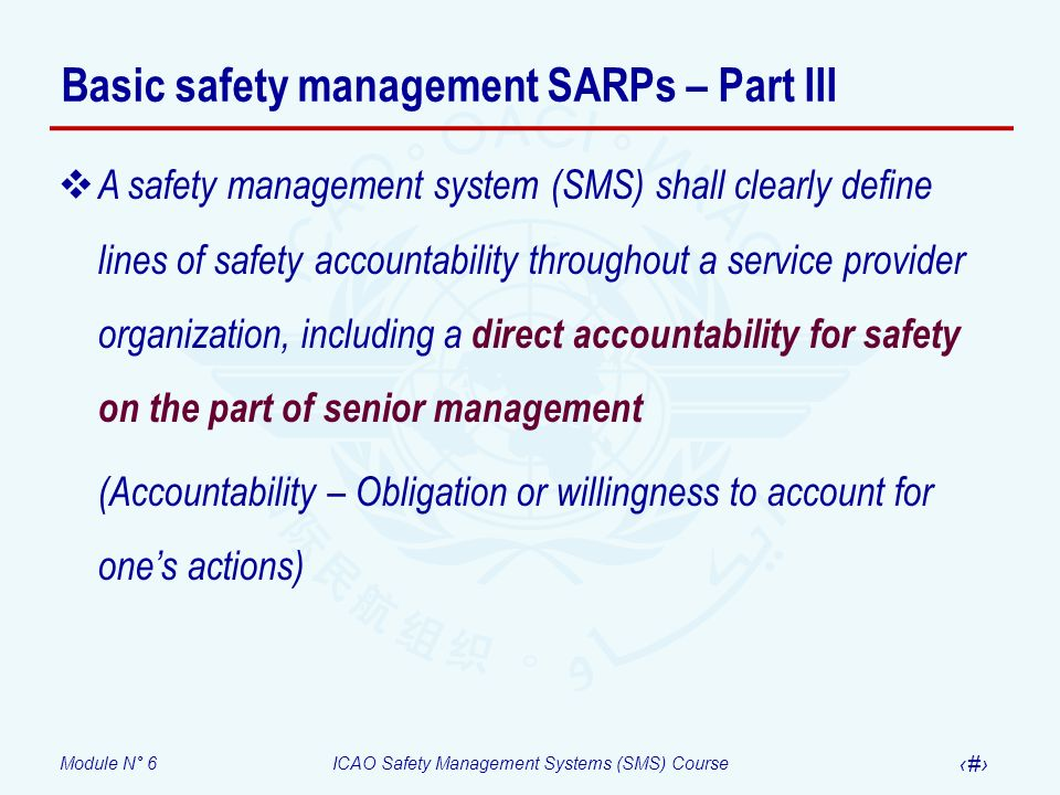 Module N° 6ICAO Safety Management Systems (SMS) Course 25 Basic safety management SARPs – Part III A safety management system (SMS) shall clearly defi