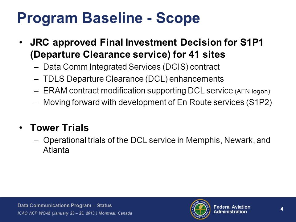 Data Communications Program – Status ICAO ACP WG-M (January 23 – 25, 2013 ) Montreal, Canada 4 Program Baseline - Scope JRC approved Final Investment