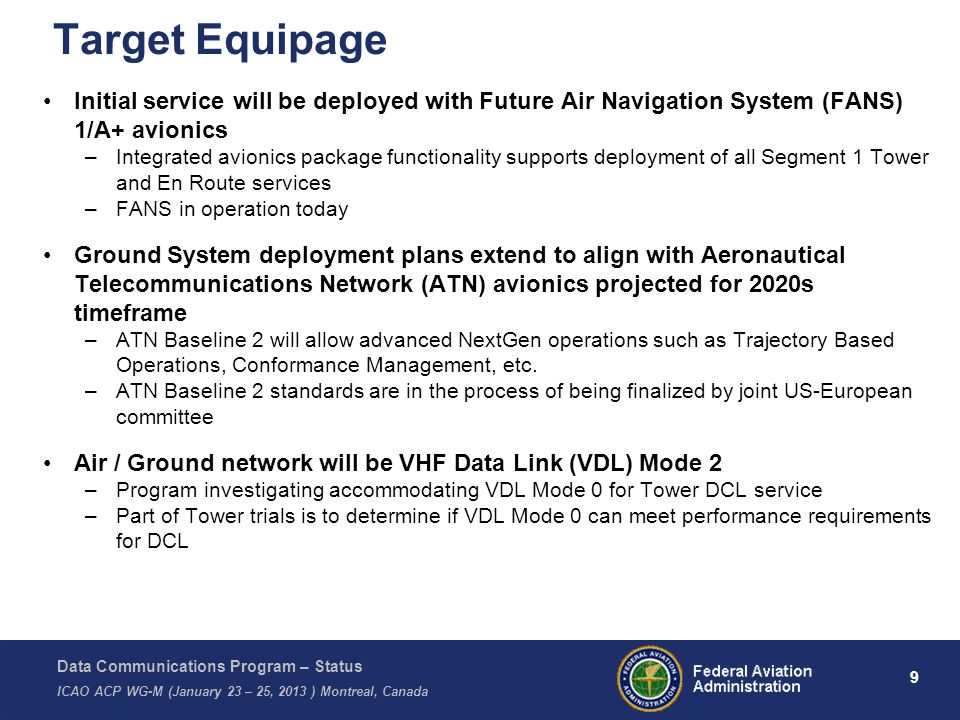 Data Communications Program – Status ICAO ACP WG-M (January 23 – 25, 2013 ) Montreal, Canada 9 Target Equipage Initial service will be deployed with F