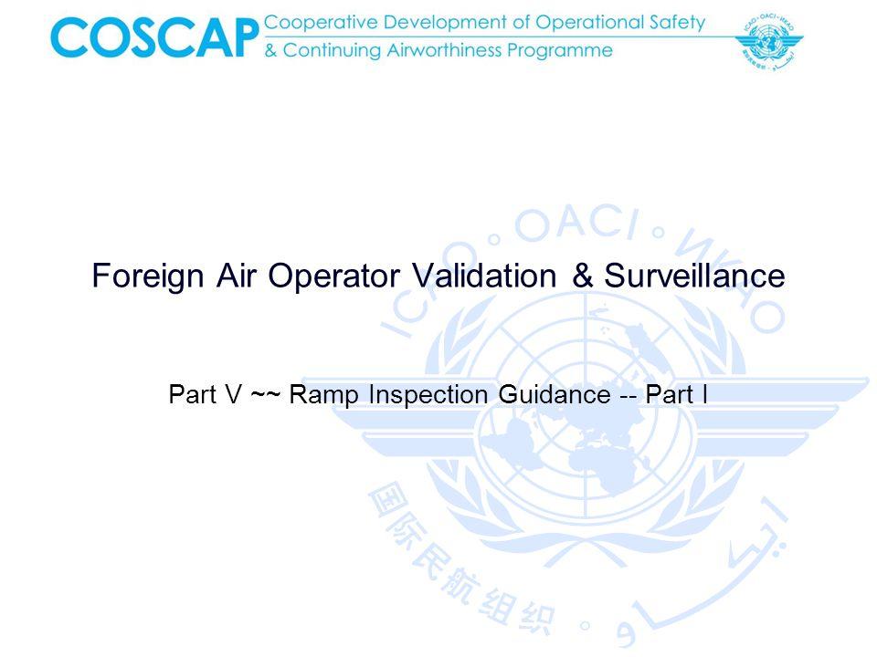 Foreign Air Operator Validation & Surveillance Part V ~~ Ramp Inspection Guidance -- Part I