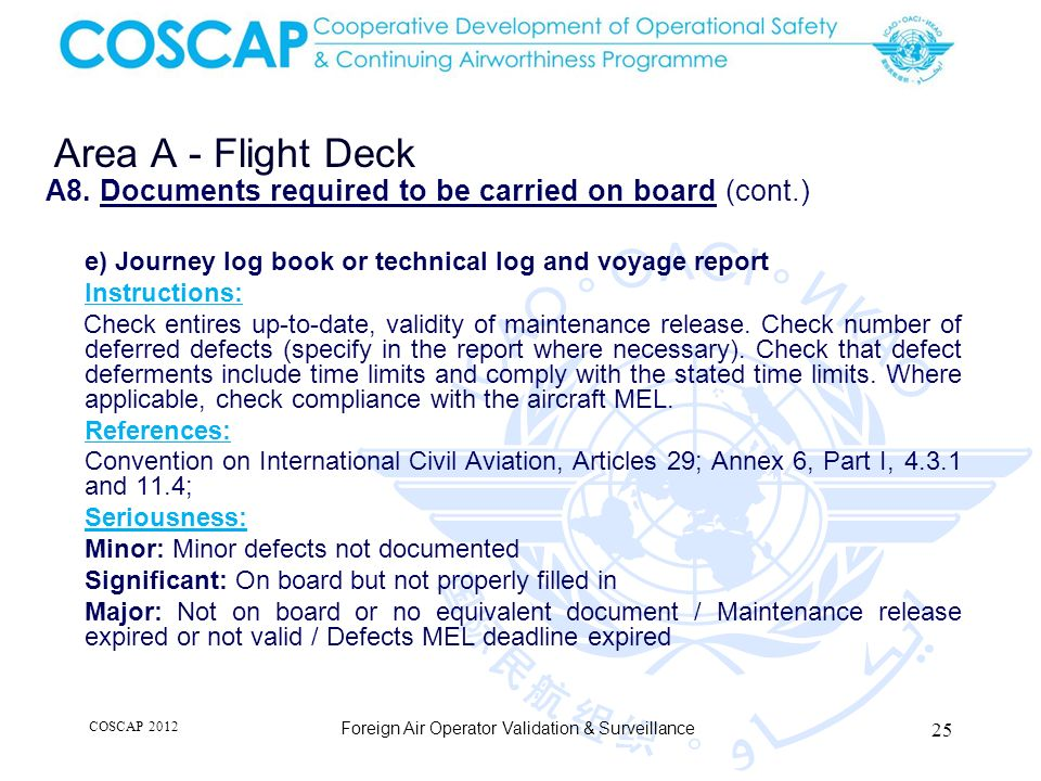 25 Area A - Flight Deck Foreign Air Operator Validation & Surveillance A8. Documents required to be carried on board (cont.) e) Journey log book or te
