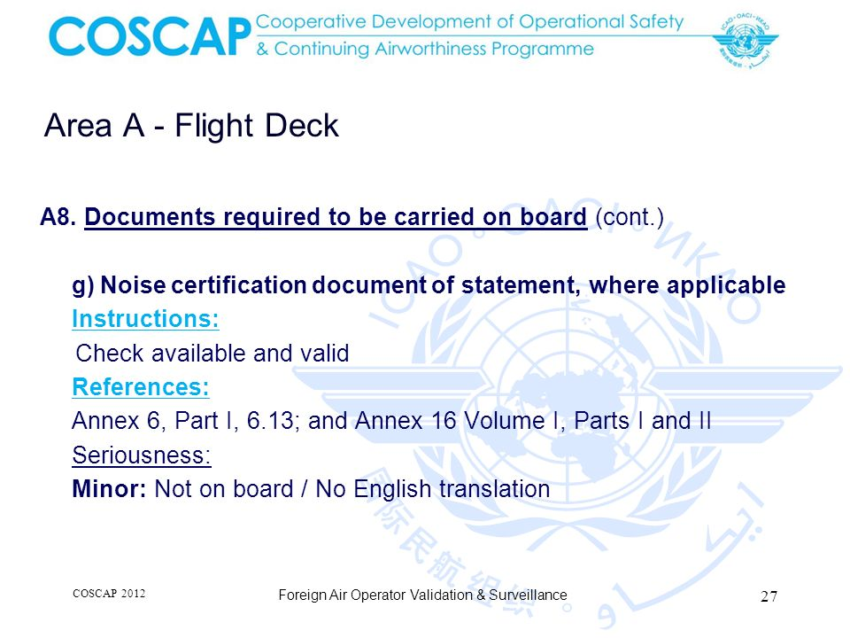 27 Area A - Flight Deck Foreign Air Operator Validation & Surveillance A8. Documents required to be carried on board (cont.) g) Noise certification do
