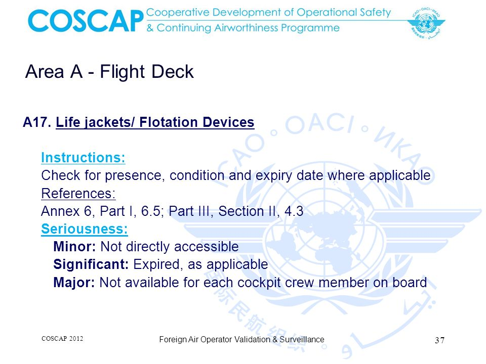 37 Area A - Flight Deck Foreign Air Operator Validation & Surveillance A17. Life jackets/ Flotation Devices Instructions: Check for presence, conditio