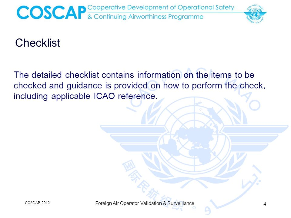 Checklist The detailed checklist contains information on the items to be checked and guidance is provided on how to perform the check, including applicable ICAO reference.