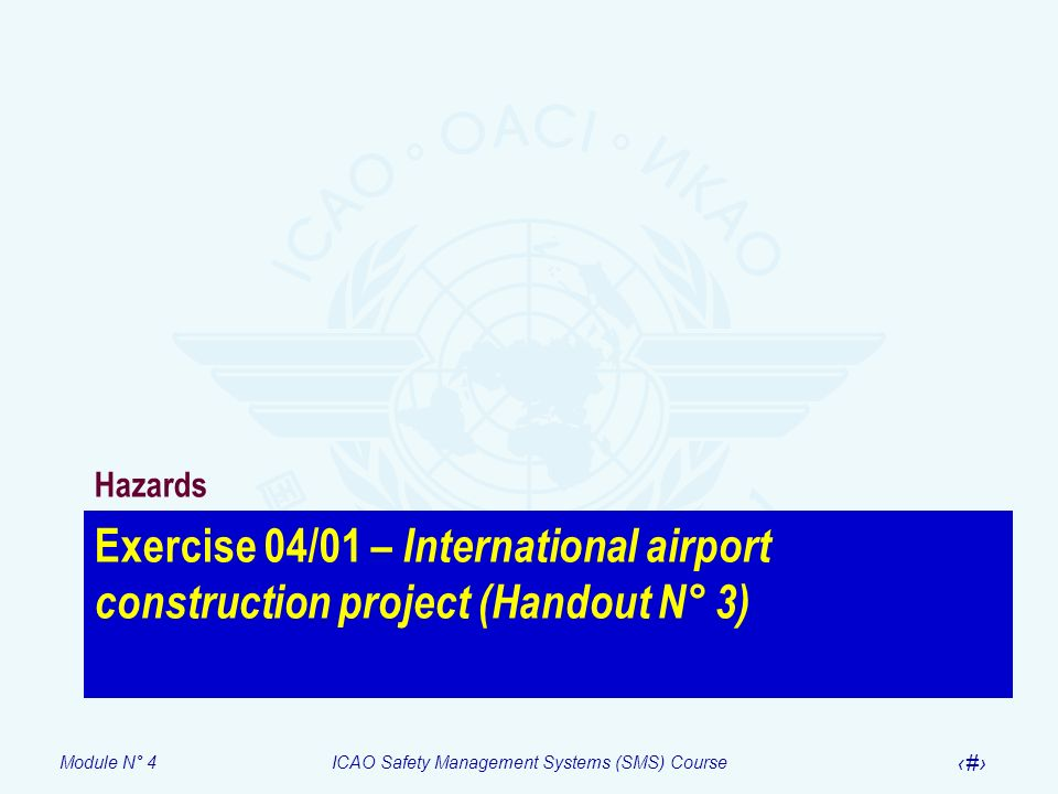 Module N° 4ICAO Safety Management Systems (SMS) Course 29 Exercise 04/01 – International airport construction project (Handout N° 3) Hazards