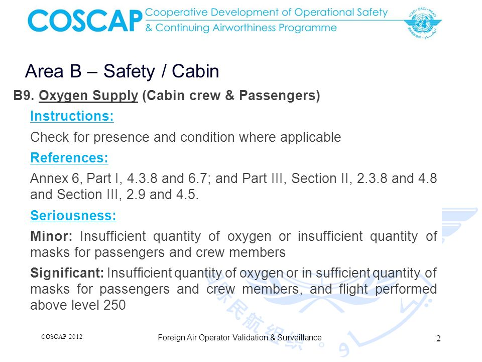 2 Area B – Safety / Cabin Foreign Air Operator Validation & Surveillance B9. Oxygen Supply (Cabin crew & Passengers) Instructions: Check for presence
