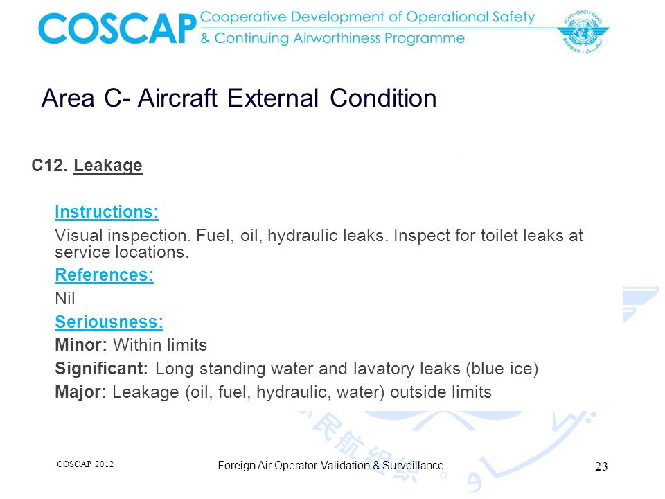 23 Area C- Aircraft External Condition Foreign Air Operator Validation & Surveillance C12. Leakage Instructions: Visual inspection. Fuel, oil, hydraul