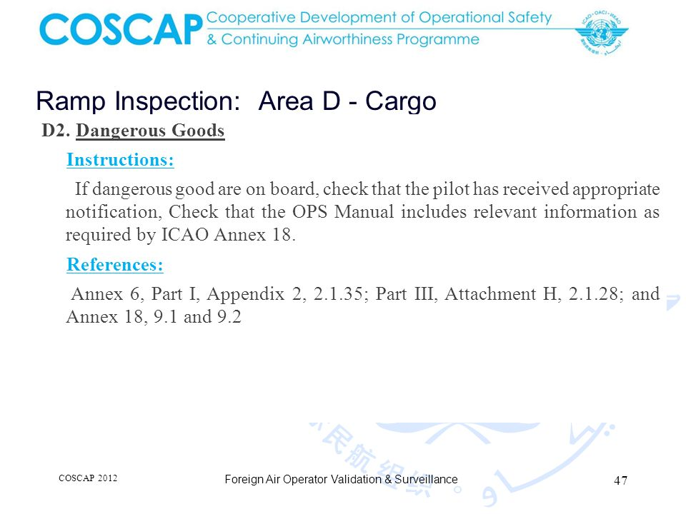 47 Ramp Inspection: Area D - Cargo Foreign Air Operator Validation & Surveillance D2. Dangerous Goods Instructions: If dangerous good are on board, ch