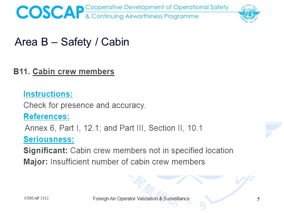 5 Area B – Safety / Cabin Foreign Air Operator Validation & Surveillance B11. Cabin crew members Instructions: Check for presence and accuracy. Refere