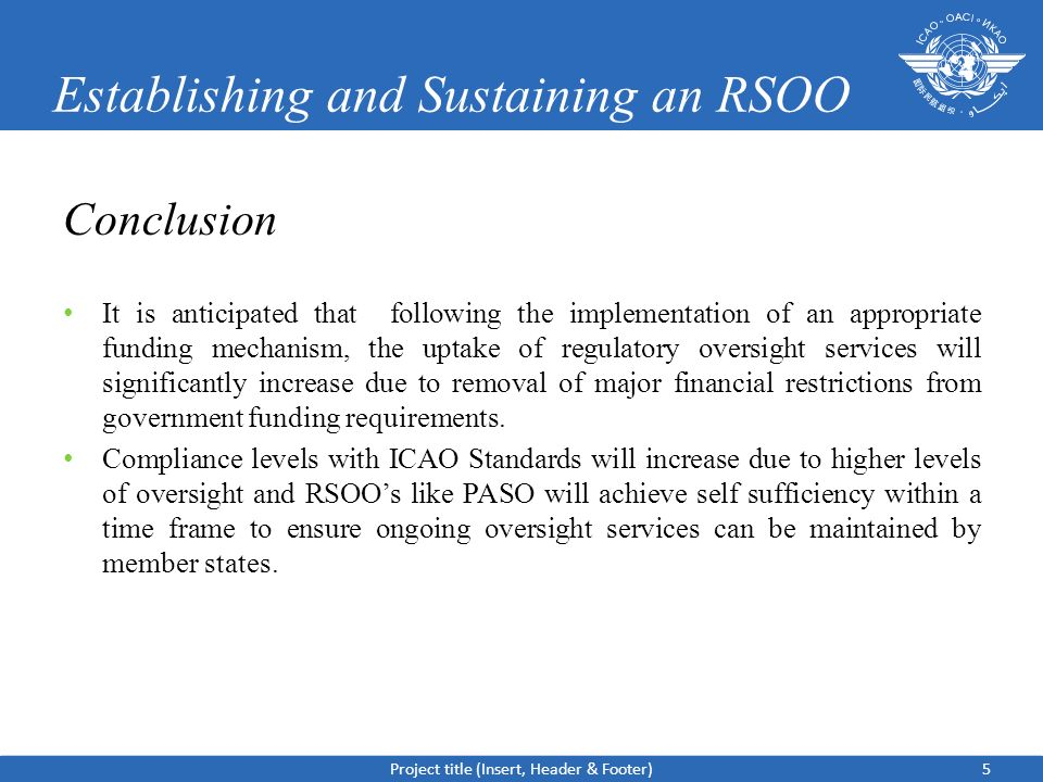 Establishing and Sustaining an RSOO Conclusion It is anticipated that following the implementation of an appropriate funding mechanism, the uptake of regulatory oversight services will significantly increase due to removal of major financial restrictions from government funding requirements.