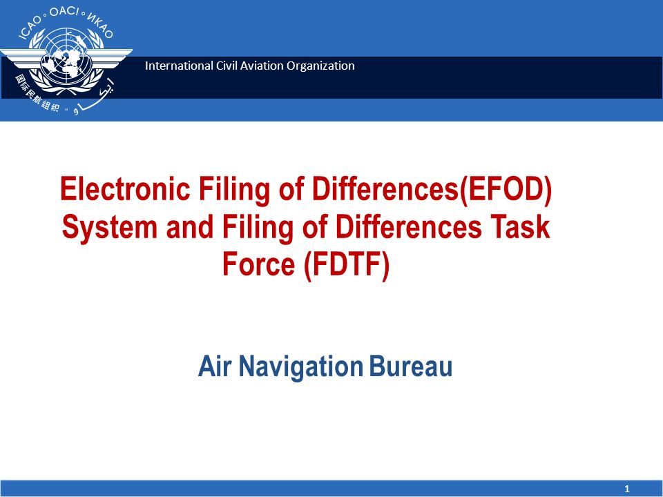 International Civil Aviation Organization Electronic Filing of Differences(EFOD) System and Filing of Differences Task Force (FDTF) Air Navigation Bur