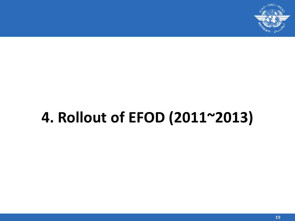 19 4. Rollout of EFOD (2011~2013)