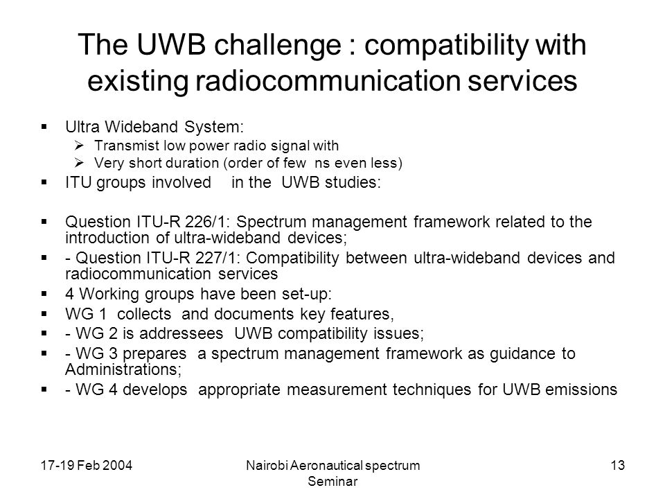 17-19 Feb 2004Nairobi Aeronautical spectrum Seminar 13 The UWB challenge : compatibility with existing radiocommunication services Ultra Wideband Syst