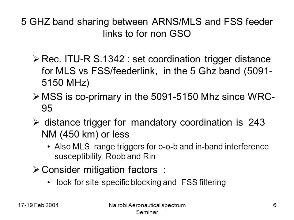 17-19 Feb 2004Nairobi Aeronautical spectrum Seminar 6 5 GHZ band sharing between ARNS/MLS and FSS feeder links to for non GSO Rec.