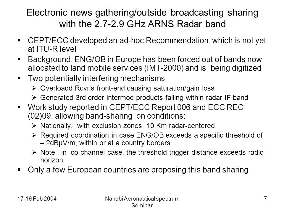 17-19 Feb 2004Nairobi Aeronautical spectrum Seminar 7 Electronic news gathering/outside broadcasting sharing with the 2.7-2.9 GHz ARNS Radar band CEPT