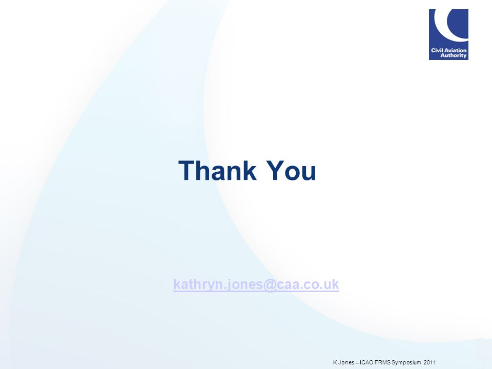 K Jones – ICAO FRMS Symposium 2011 Thank You