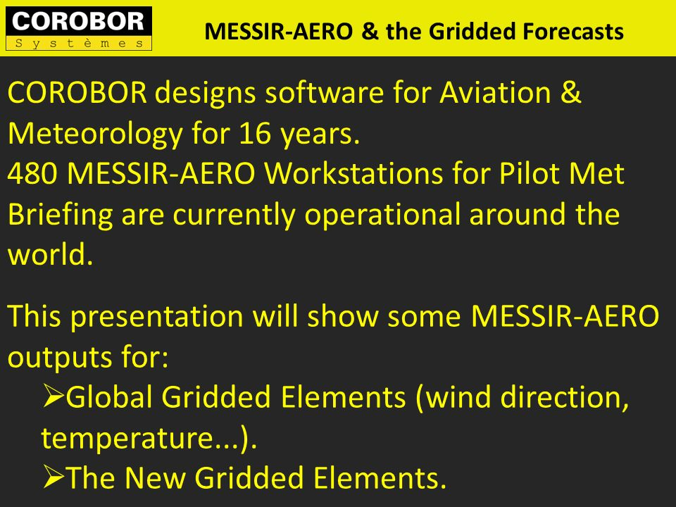 MESSIR-AERO & the Gridded Forecasts This presentation will show some MESSIR-AERO outputs for: Global Gridded Elements (wind direction, temperature...)