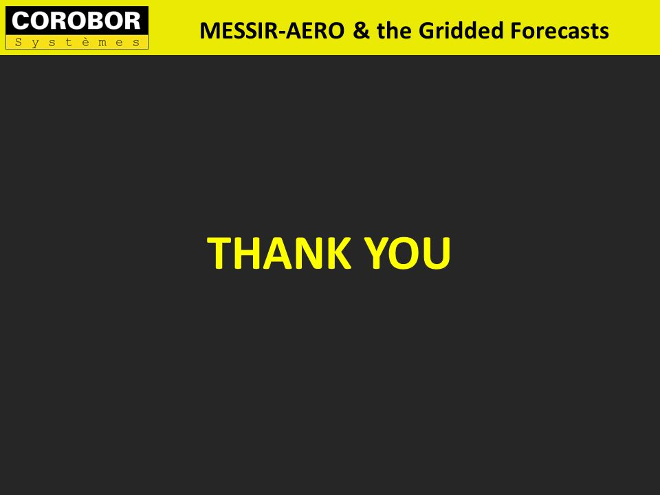 MESSIR-AERO & the Gridded Forecasts THANK YOU